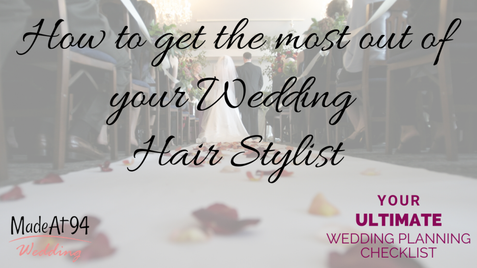 Getting the most out of your Wedding Hair Stylist