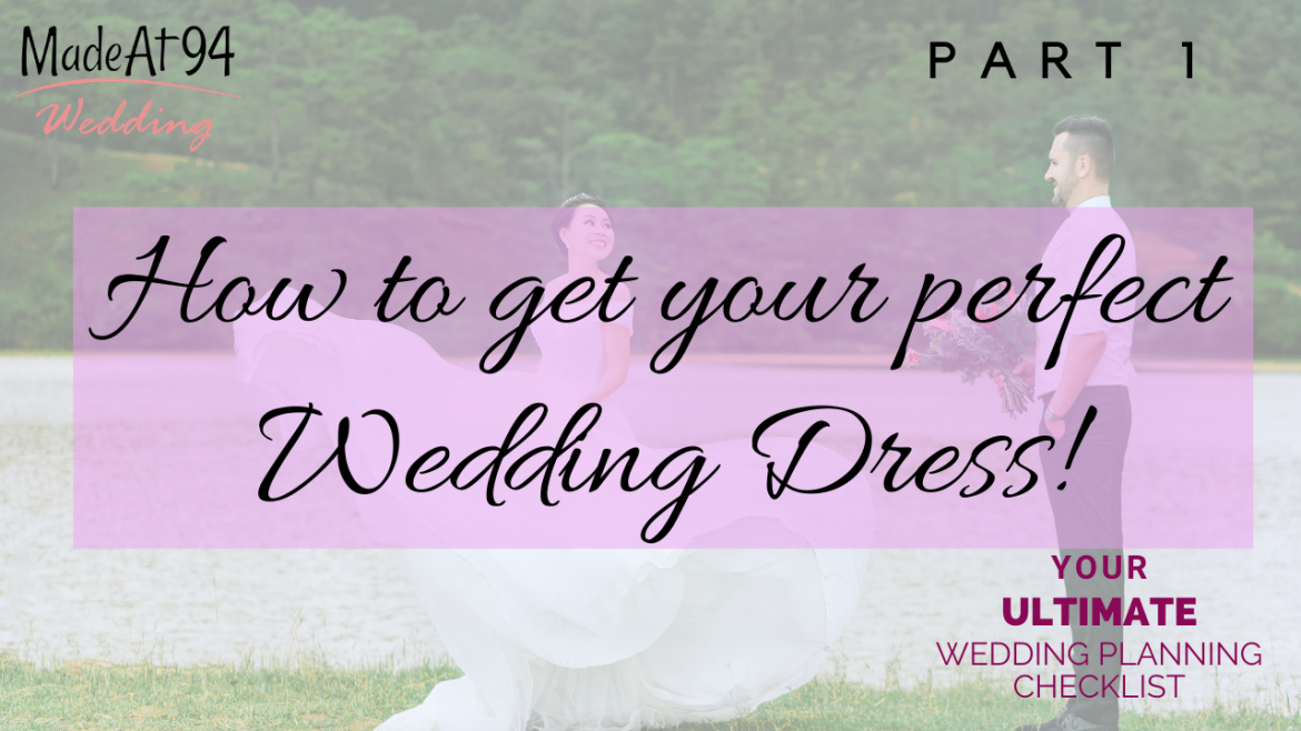 Wedding Planning Tips – How to Find Your Perfect Wedding Dress – Part 1